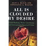All Is Clouded by Desire: Global Banking, Money Laundering, and International Organized Crime (International and Comparative Criminology) ~ Alan A. Block