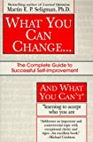 What You Can Change and What You Can't: The Complete Guide to Successful Self-Improvement Learning to Accept Who You Are