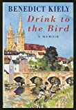Drink to the Bird: A Memoir (0413649903) by Kiely, Benedict