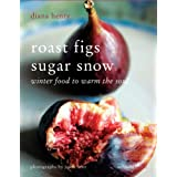 Roast Figs Sugar Snow: Winter Food to Warm the Soulby Diana Henry