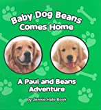Baby Dog Beans Comes Home: A Paul and Beans Adventure