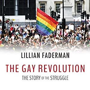 The Gay Revolution - The Story of the Struggle - Lillian Faderman