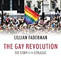 The Gay Revolution: The Story of the Struggle Audiobook by Lillian Faderman Narrated by Donna Postel