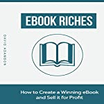 eBook Riches: How to Create a Winning eBook and Sell It for Profit | David Adamson