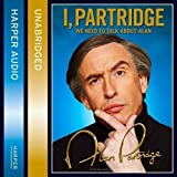 I, Partridge: We Need To Talk About Alan by Partridge, Alan on 29/09/2011 Unabridged edition Alan Partridge