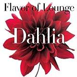 Flavor of Lounge Dahlia