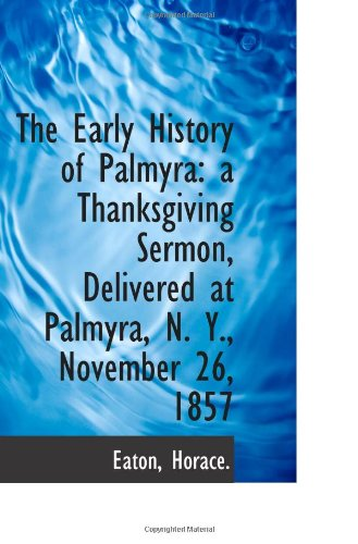The Early History of Palmyra: a Thanksgiving Sermon, Delivered at Palmyra, N. Y., November 26, 1857