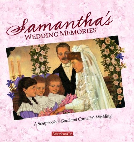 Samantha's Wedding Memories: A Scrapbook Of Gard And Cornelia's Wedding (American Girl)