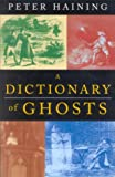 A Dictionary of Ghosts (0709065329) by Peter Haining