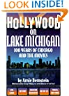 Hollywood on Lake Michigan: 100 Years of Chicago & the Movies (Illinois)