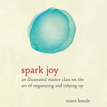 Spark Joy: A Master Class on the Art of Organizing and Tidying Up (       UNABRIDGED) by Marie Kondo Narrated by To Be Announced