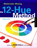 img - for Watercolor Mixing: The 12-Hue Method: Getting the Wow Effect in Your Painting book / textbook / text book