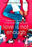 Love Is Not Enough: A Smart Woman's Guide to Money: A Smart Woman's Guide to Making (and Keeping) Money