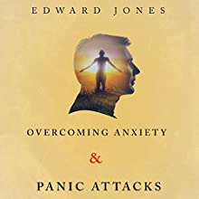 Overcoming Anxiety & Panic Attacks: Beat Panic Attacks & Anxiety Today Audiobook by Edward Jones Narrated by Michelle Murillo