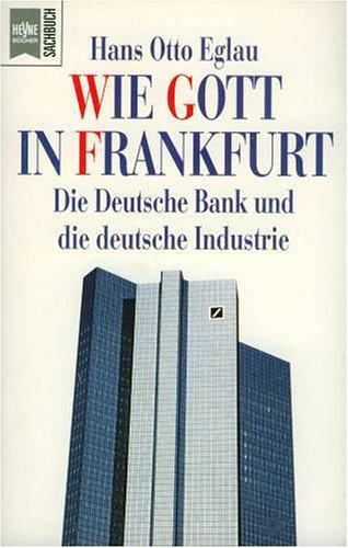 wie-gott-in-frankfurt-die-deutsche-bank-und-die-deutsche-industrie