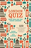 img - for London Quiz: How Well Do You Know London?: 400 Provocative, Curious and Humorous Questions to Enlighten and Entertain book / textbook / text book