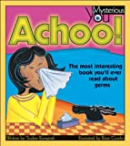 img - for Achoo!: The Most Interesting Book You ll Ever Read about Germs (Mysterious You) book / textbook / text book