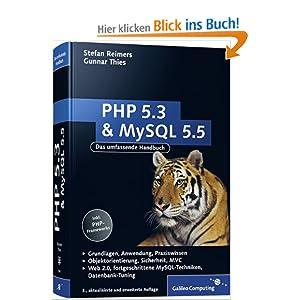 PHP 5.3 und MySQL 5.5: Grundlagen, Anwendung, Praxiswissen, Objektorientierung, MVC, Sichere Webanwendungen, PHP-Frameworks, Performancesteigerungen, CakePHP (Galileo Computing)