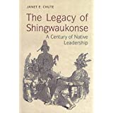 The Legacy of Shingwaukonse: A Century of Native Leadershipby Janet E. Chute
