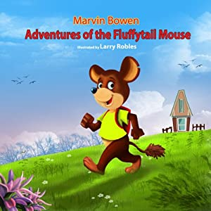Adventures of the Fluffytail Mouse | [Marvin Bowen]