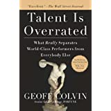 Talent is Overrated: What Really Separates World-Class Performers from Everybody Else ~ Geoffrey Colvin