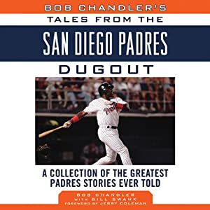 Bob Chandler's Tales from the San Diego Padres Dugout: A Collection of the Greatest Padres Stories Ever Told | [Bill Swank, Bob Chandler]