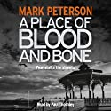 A Place of Blood and Bone (       UNABRIDGED) by Mark Peterson Narrated by Paul Thornley