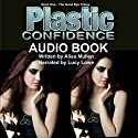 Plastic Confidence: Good Bye Trilogy, Book 1 (       UNABRIDGED) by Alisa Mullen Narrated by Lucy Lowe