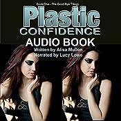 Plastic Confidence: Good Bye Trilogy, Book 1 | [Alisa Mullen]