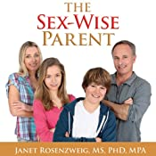The Sex-Wise Parent: The Parent's Guide to Protecting Your Child, Strengthening Your Famly, and Talking to Kids about Sex, Abuse, and Bullying | [Janet Rosenzweig]