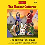 The Secret of the Mask: The Boxcar Children Mysteries, Book 110 | Gertrude Chandler Warner