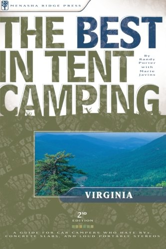 The Best in Tent Camping Virginia A Guide for Car Campers Who Hate RVs Concrete Slabs and Loud Portable Stereos089732675X
