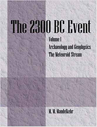 The 2300 BC Event: Vol 1 Archaeology and Geophysics & The Meteoroid Stream