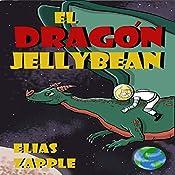 El Dragon Jellybean [Spanish Edition] | [Elias Zapple]