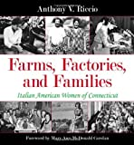 img - for Farms, Factories, and Families: Italian American Women of Connecticut by Riccio, Anthony V. (2014) Hardcover book / textbook / text book