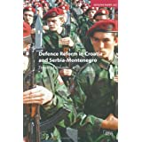 Defence Reform in Croatia and Serbia--Montenegro (Adelphi series)