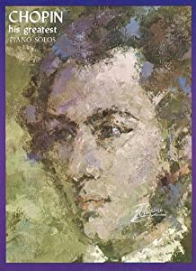 Chopin His Greatest Piano Solos A Comprehensive Collection Of His World Famous Works 1 from Ashley Publishing