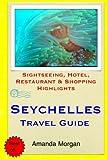 Seychelles Travel Guide: Sightseeing, Hotel, Restaurant & Shopping Highlights