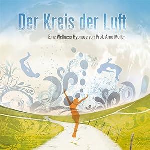 Der Kreis der Luft. Eine Wellness Hypnose von Prof. Arno Müller Hörbuch