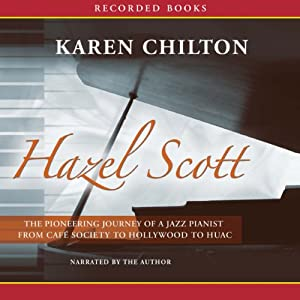 Hazel Scott: The Pioneering Journey of a Jazz Pianist | [Karen Chilton]