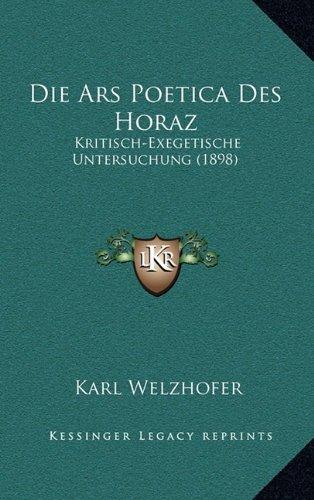 Die Ars Poetica Des Horaz: Kritisch-Exegetische Untersuchung (1898)