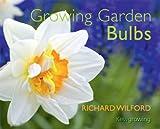 Richard Wilford Growing Garden Bulbs (Kew Growing)