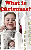 What is Christmas? God's Perfect Gift...a Picture Book for Kids (Kids Books on Kindle)