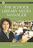 The School Library Media Manager (Library and Information Science Text Series)