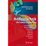 "Medizintechnik: Life Science Engineering: Life Science Engineering. Interdisziplinarit�t, Biokompatibilit�t, Technologien, Implantate, Diagnostik, Werkstoffe, Zertifizierung, Businessvon ""Erich Wintermantel"""