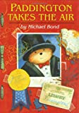 Paddington Takes the Air (0618331417) by Bond, Michael