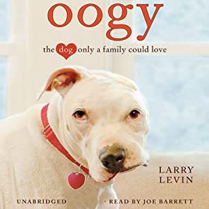 Oogy: The Dog Only a Family Could Love | [Larry Levin]