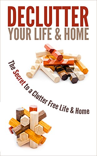 Free Kindle Book : Declutter Your Life & Home: The Secret to a Clutter Free Life & Home
