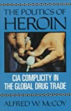 The Politics of Heroin: CIA Complicity in the Global Drug Trade (1556521251) by Alfred W. McCoy
