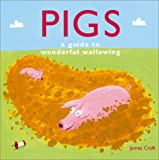 Pigs: A Guide to Wonderful Wallowing